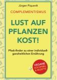 Jürgen Piquardt - COMPLEMENTISMUS - Lust auf Pflanzenkost! PFADeFINDER zu einer individuell-ganzheitlichen Ernährung